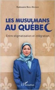 Un livre pour mieux comprendre. Les musulmans au Québec, entre stigmatisation et intégration de Radouane Bnou-Nouçaïr